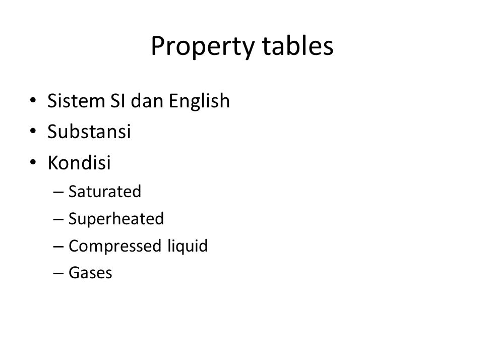 Property tables Sistem SI dan English Substansi Kondisi – Saturated – Superheated – Compressed liquid – Gases