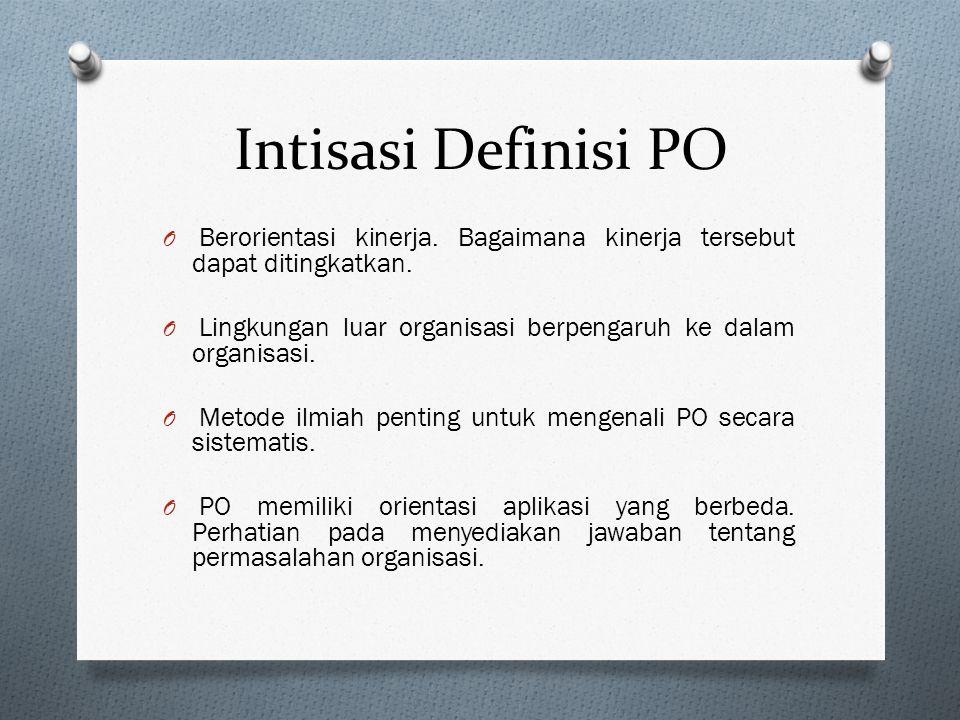 Intisasi Definisi PO O PO menjelaskan perilaku dari orang-orang yang beroperasi di level individu, kelompok, atau organisasi. O PO berpendekatan multi