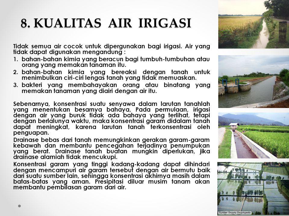 8. KUALITAS AIR IRIGASI Tidak semua air cocok untuk dipergunakan bagi irigasi. Air yang tidak dapat digunakan mengandung : 1.bahan-bahan kimia yang be