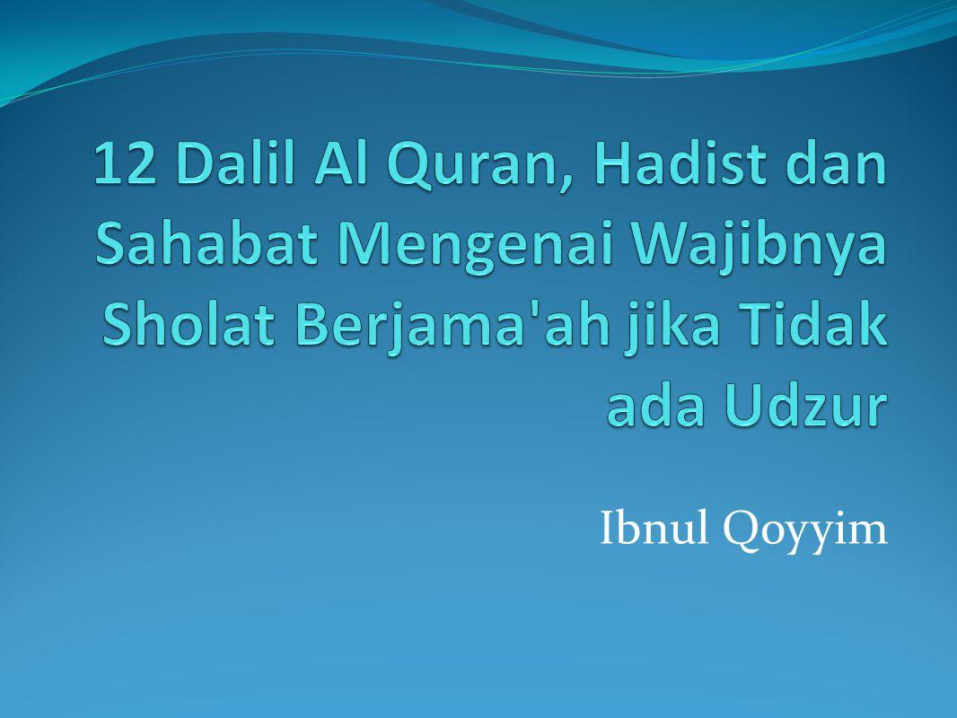 Dalil 7 (Hadist) Dalam lafadz: Sesungguhnya Rasulullah mengajari kita jalan untuk mencapai hidayah, dan sesungguhnya salah satu jalan itu adalah shalat di masjid yang di dalamnya dikumandangkan adzan. [Hadits ini diriwayatkan oleh riwayat Muslim sebagaimana dikemukakan sebelumnya].