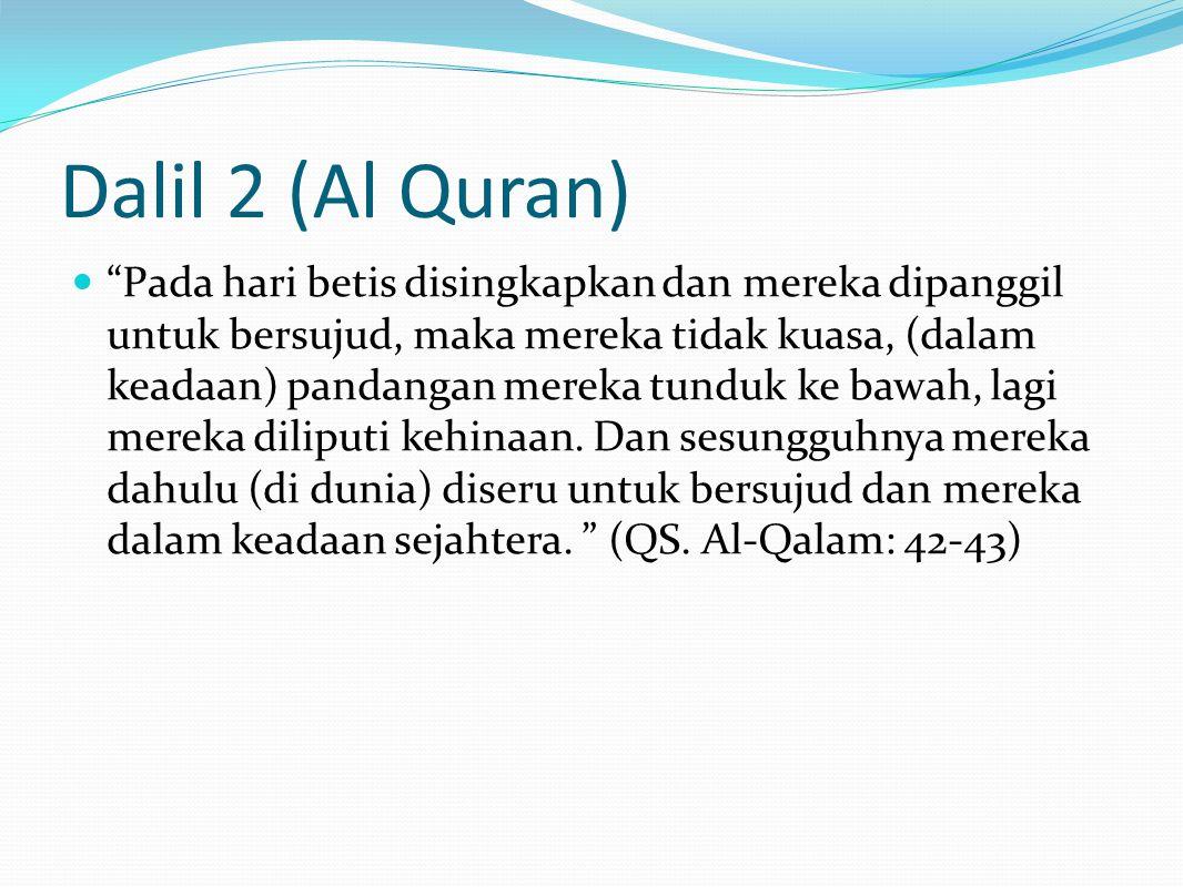 Dalil 2 (Al Quran) Pada hari betis disingkapkan dan mereka dipanggil untuk bersujud, maka mereka tidak kuasa, (dalam keadaan) pandangan mereka tunduk ke bawah, lagi mereka diliputi kehinaan.
