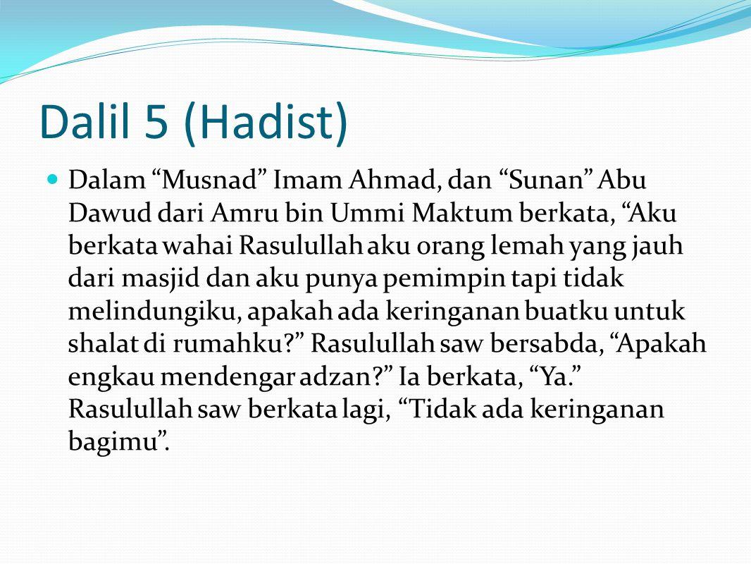 Dalil 12 (Ijma Para Sahabat r.a) Imam Ahmad berkata, Waki' telah menceritakan kepada kami dari Sufyan dari Abi Hayan at-Taimi dari bapaknya dari Ali r.a, dia berkata, Tidak ada shalat bagi orang yang bertetangga dengan masjid, kecuali di masjid .