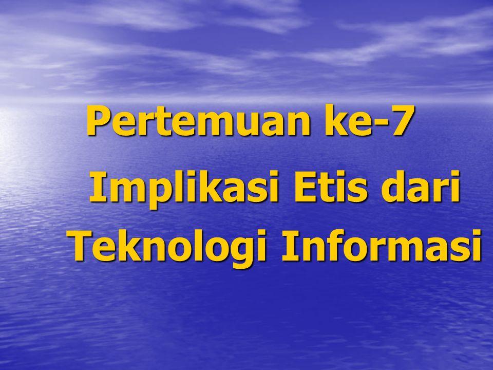 Pertemuan ke-7 Implikasi Etis dari Teknologi Informasi