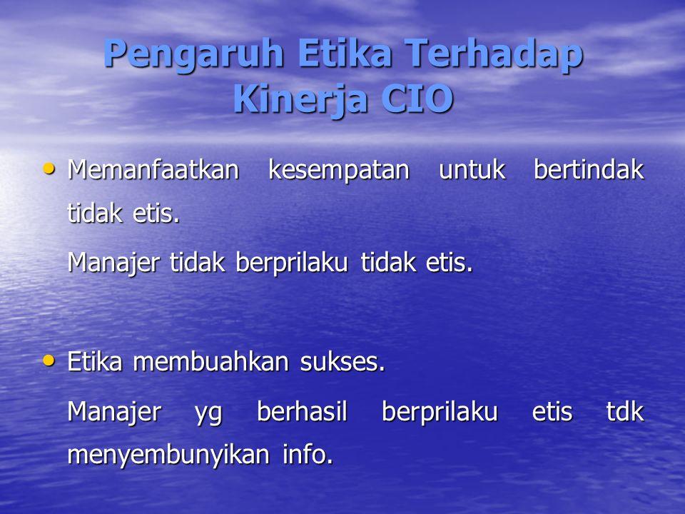 Pengaruh Etika Terhadap Kinerja CIO Memanfaatkan kesempatan untuk bertindak tidak etis.