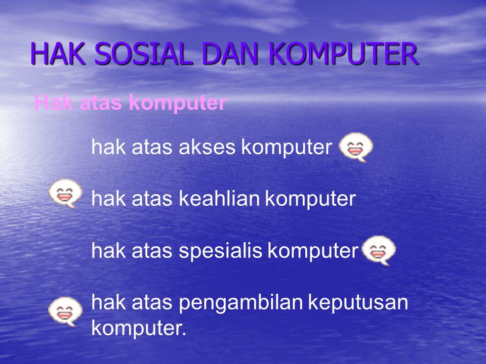HAK SOSIAL DAN KOMPUTER hak atas akses komputer hak atas keahlian komputer hak atas spesialis komputer hak atas pengambilan keputusan komputer.