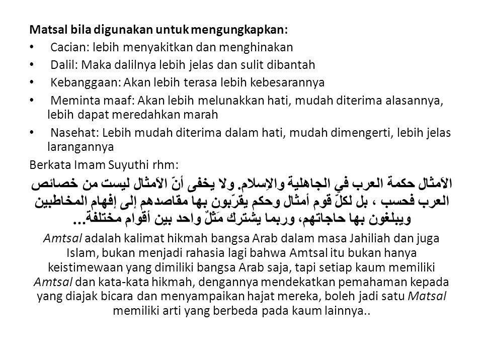 Kitab Yang Menulis Tentang Matsal Kitab yang terlengkap menuliskan tentang Amtsal adalah Ahmad bin Muhammad bin Ibrahim an-Naisaburi al-Maidani (w 518 H) dengan judul: Majmaul Amtsal , terkumpul di dalamnya lebih dari enam ribu matsal.