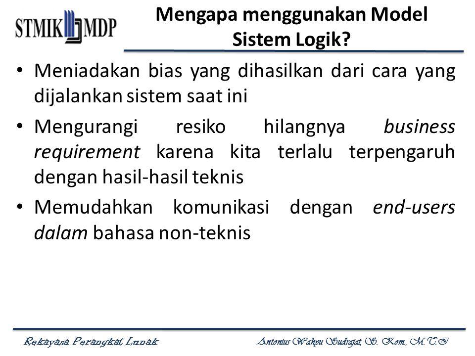 Rekayasa Perangkat Lunak Antonius Wahyu Sudrajat, S. Kom., M.T.I Mengapa menggunakan Model Sistem Logik? Meniadakan bias yang dihasilkan dari cara yan
