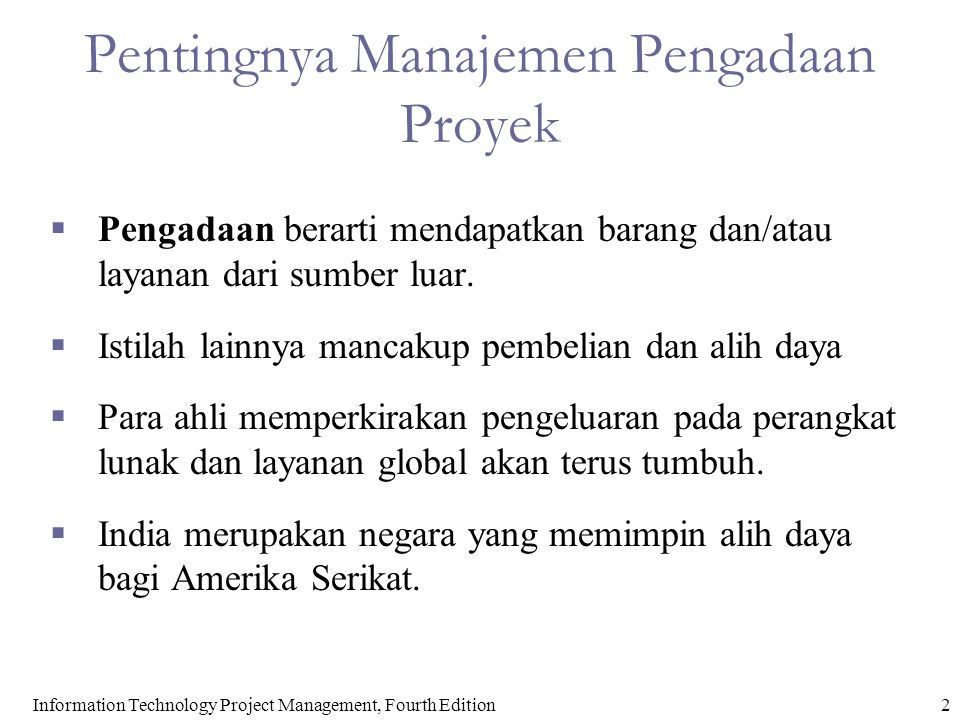2Information Technology Project Management, Fourth Edition Pentingnya Manajemen Pengadaan Proyek  Pengadaan berarti mendapatkan barang dan/atau layan