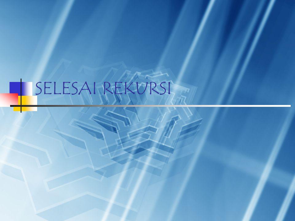 SELESAI REKURSI