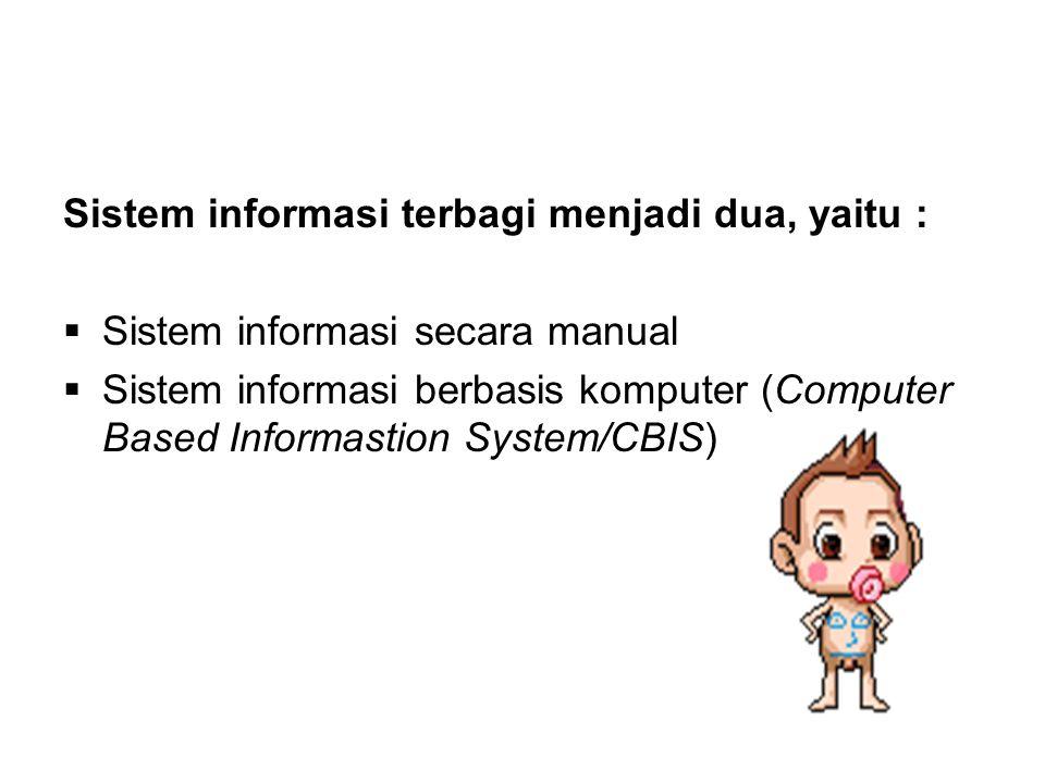 Sistem informasi terbagi menjadi dua, yaitu :  Sistem informasi secara manual  Sistem informasi berbasis komputer (Computer Based Informastion System/CBIS)