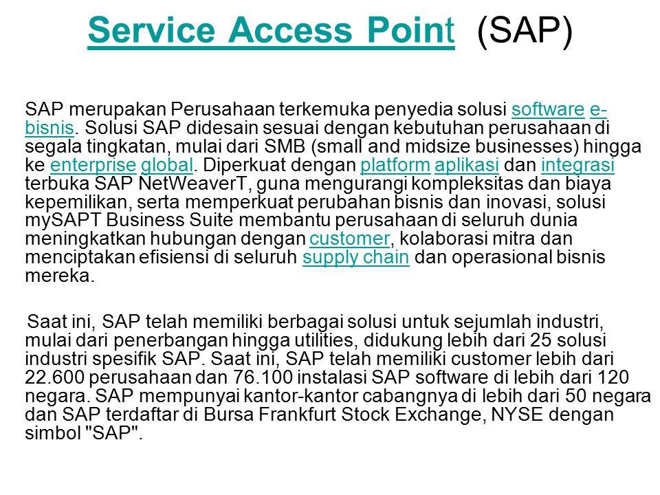 Service Access PointService Access Point (SAP) SAP merupakan Perusahaan terkemuka penyedia solusi software e- bisnis.