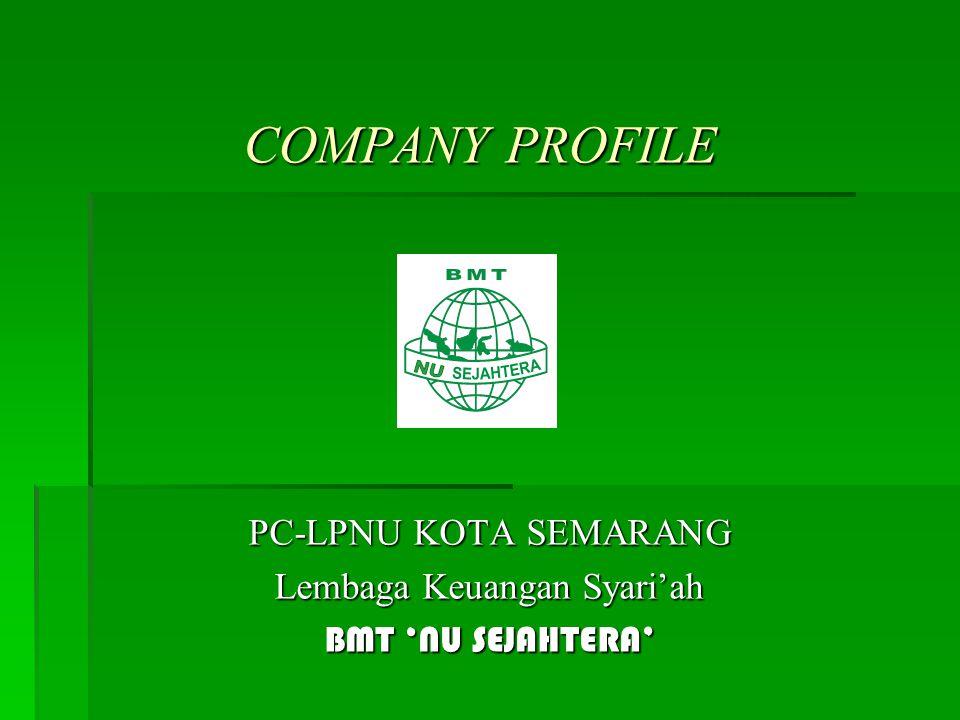 COMPANY PROFILE PC-LPNU KOTA SEMARANG Lembaga Keuangan Syari'ah BMT 'NU SEJAHTERA'