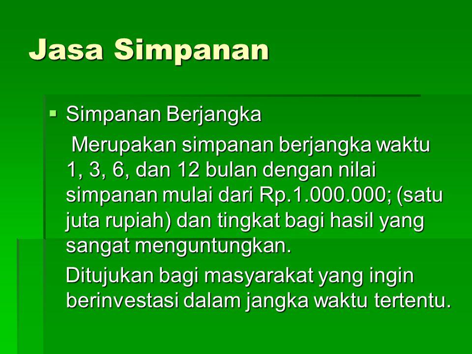 Jasa Simpanan  Simpanan Berjangka Merupakan simpanan berjangka waktu 1, 3, 6, dan 12 bulan dengan nilai simpanan mulai dari Rp.1.000.000; (satu juta