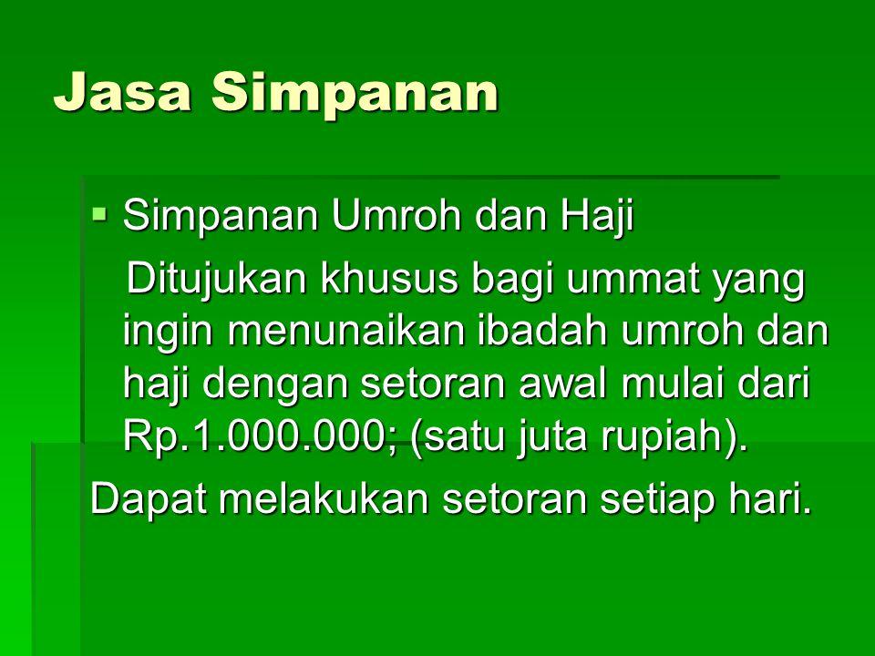 Jasa Simpanan  Simpanan Umroh dan Haji Ditujukan khusus bagi ummat yang ingin menunaikan ibadah umroh dan haji dengan setoran awal mulai dari Rp.1.00