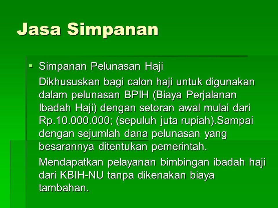 Jasa Simpanan  Simpanan Pelunasan Haji Dikhususkan bagi calon haji untuk digunakan dalam pelunasan BPIH (Biaya Perjalanan Ibadah Haji) dengan setoran