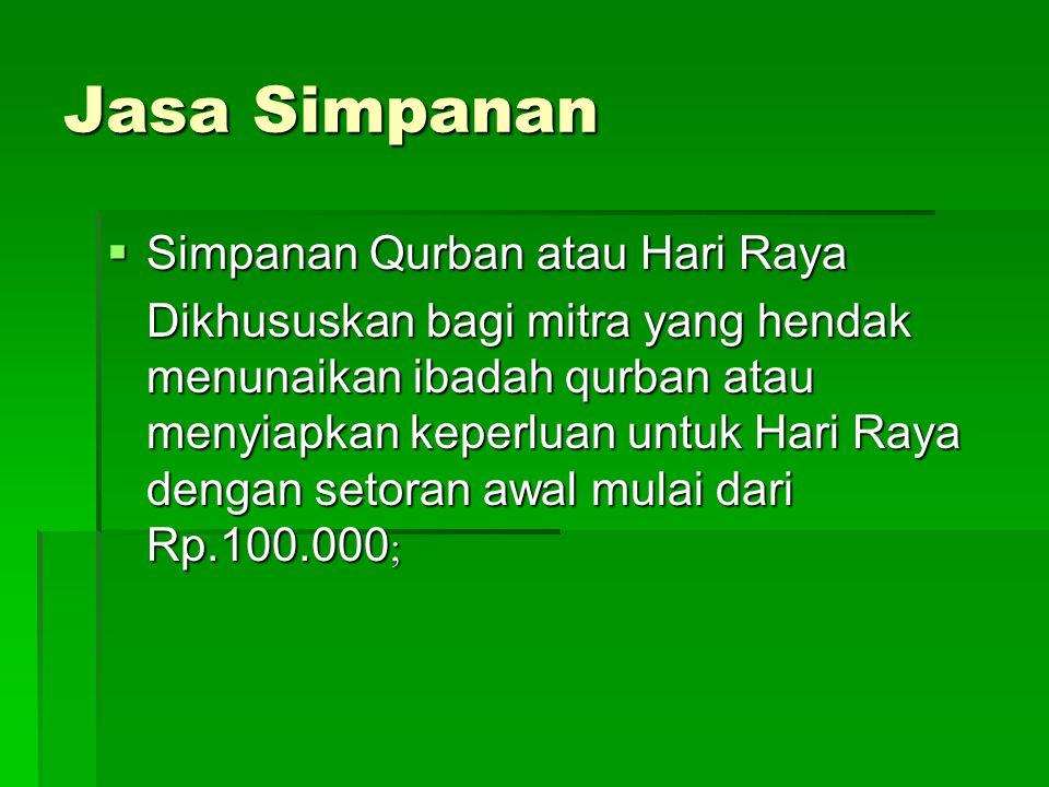 Jasa Simpanan  Simpanan Qurban atau Hari Raya Dikhususkan bagi mitra yang hendak menunaikan ibadah qurban atau menyiapkan keperluan untuk Hari Raya d