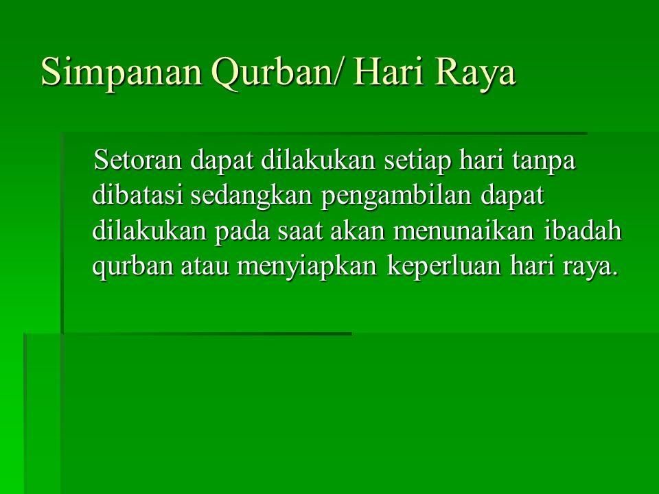 Simpanan Qurban/ Hari Raya Setoran dapat dilakukan setiap hari tanpa dibatasi sedangkan pengambilan dapat dilakukan pada saat akan menunaikan ibadah q