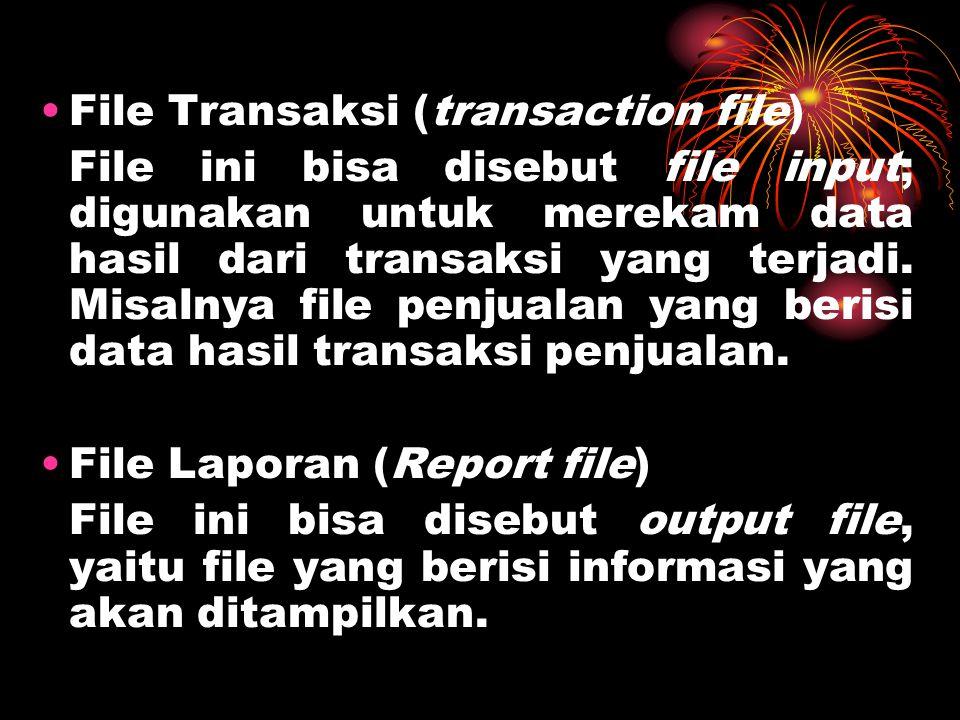 File Transaksi (transaction file) File ini bisa disebut file input; digunakan untuk merekam data hasil dari transaksi yang terjadi.