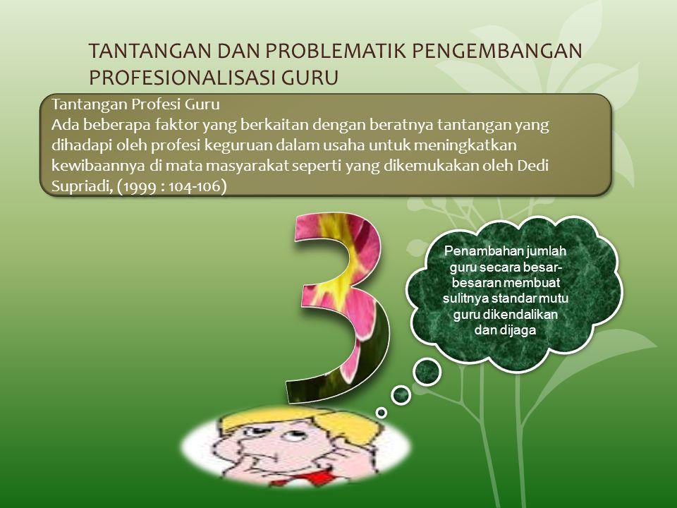 TANTANGAN DAN PROBLEMATIK PENGEMBANGAN PROFESIONALISASI GURU Tantangan Profesi Guru Ada beberapa faktor yang berkaitan dengan beratnya tantangan yang
