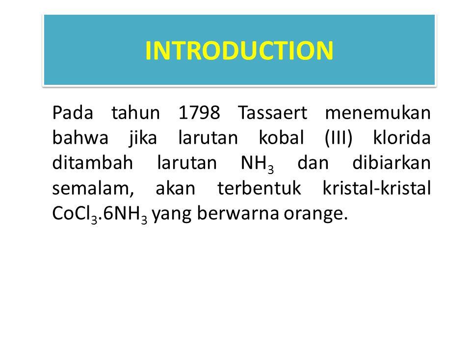 INTRODUCTION Pada tahun 1798 Tassaert menemukan bahwa jika larutan kobal (III) klorida ditambah larutan NH 3 dan dibiarkan semalam, akan terbentuk kri