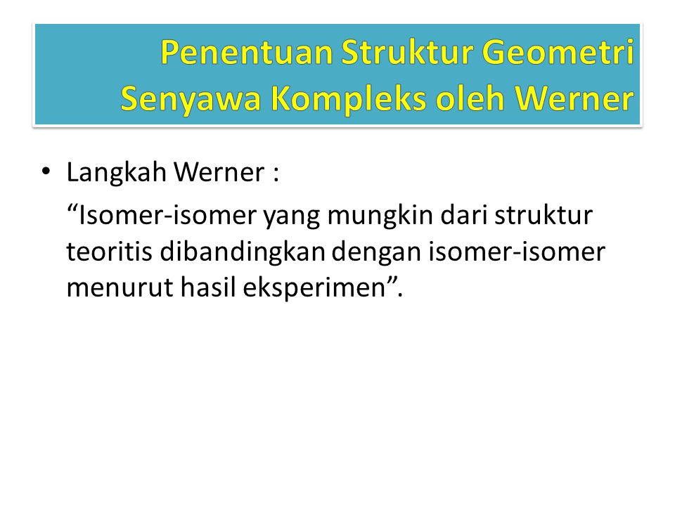 """Langkah Werner : """"Isomer-isomer yang mungkin dari struktur teoritis dibandingkan dengan isomer-isomer menurut hasil eksperimen""""."""