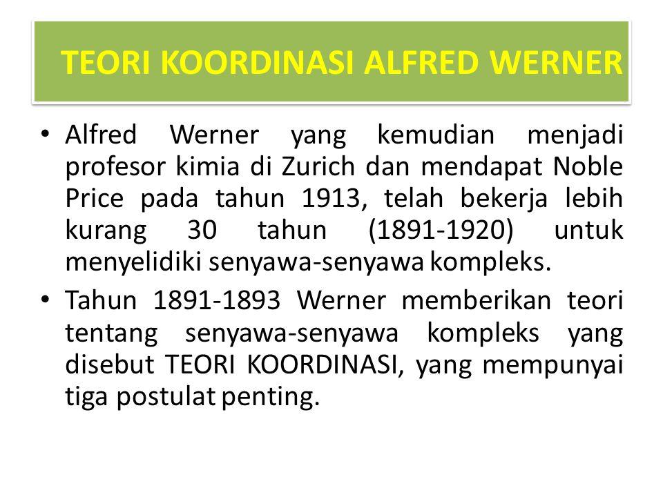 TEORI KOORDINASI ALFRED WERNER Alfred Werner yang kemudian menjadi profesor kimia di Zurich dan mendapat Noble Price pada tahun 1913, telah bekerja le
