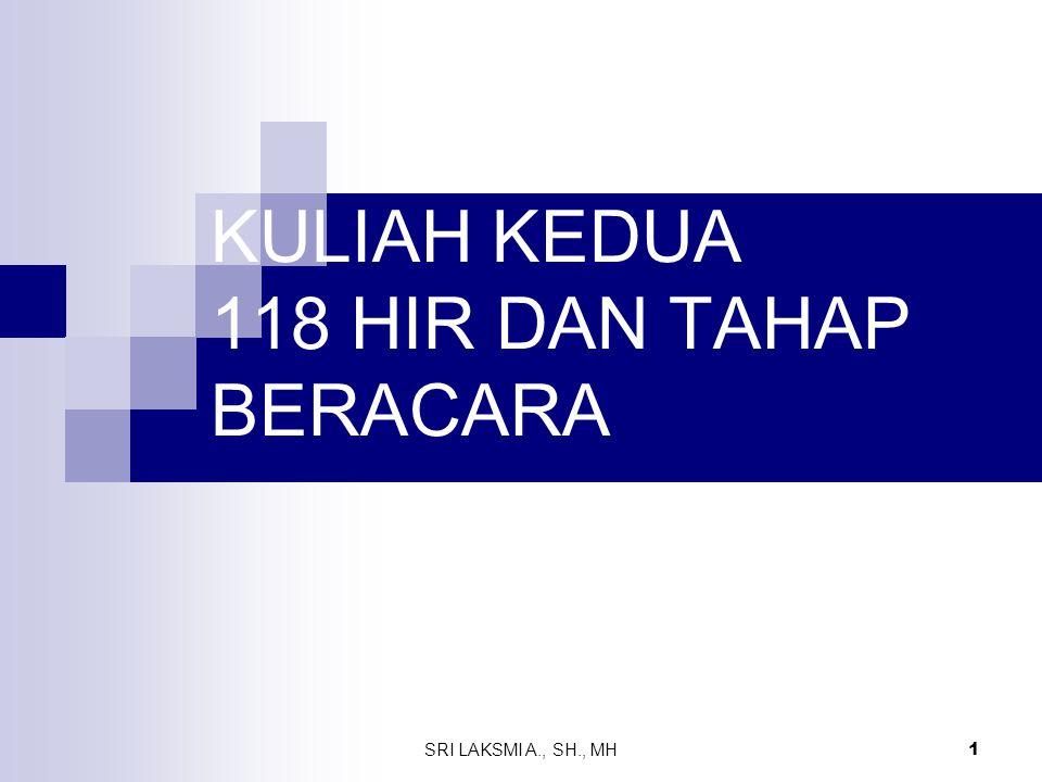 SRI LAKSMI A., SH., MH 1 KULIAH KEDUA 118 HIR DAN TAHAP BERACARA