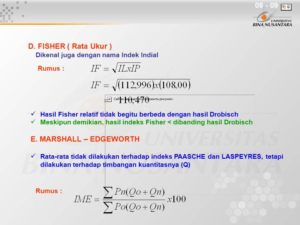 Rumus : D. FISHER ( Rata Ukur ) Dikenal juga dengan nama Indek Indial Hasil Fisher relatif tidak begitu berbeda dengan hasil Drobisch Meskipun demikia