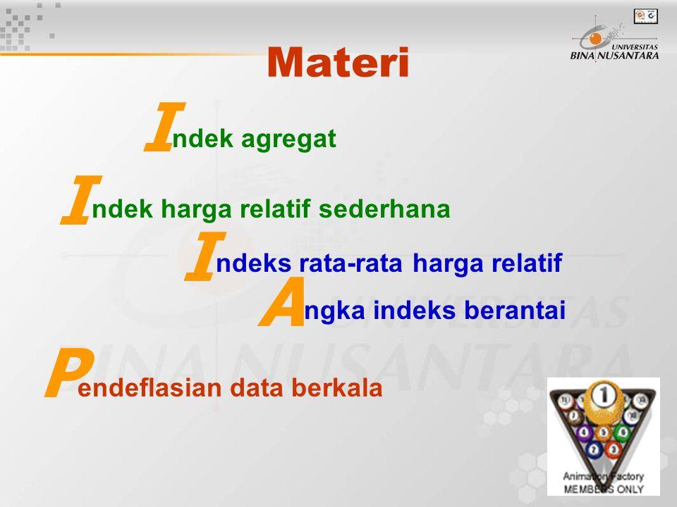 Materi ndek agregat ndek harga relatif sederhana ndeks rata-rata harga relatif ngka indeks berantai endeflasian data berkala I I I A P