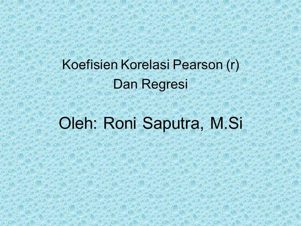 Koefisien Korelasi Pearson (r) Dan Regresi Oleh: Roni Saputra, M.Si