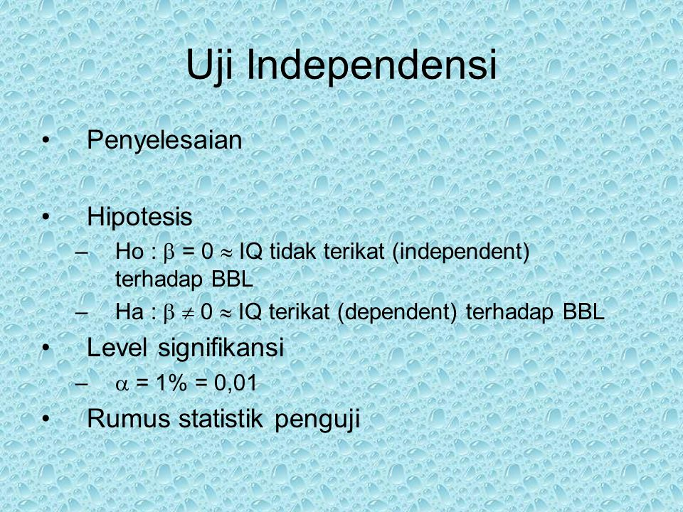 Uji Independensi Penyelesaian Hipotesis –Ho :  = 0  IQ tidak terikat (independent) terhadap BBL –Ha :   0  IQ terikat (dependent) terhadap BBL Le