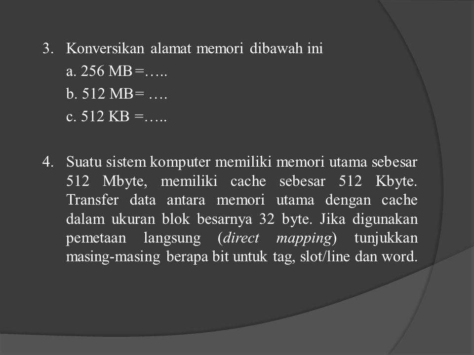3.Konversikan alamat memori dibawah ini a. 256 MB=…..