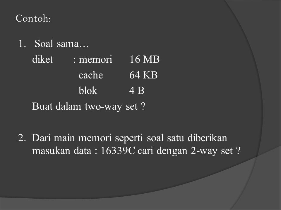 Contoh: 1.Soal sama… diket: memori16 MB cache64 KB blok4 B Buat dalam two-way set .