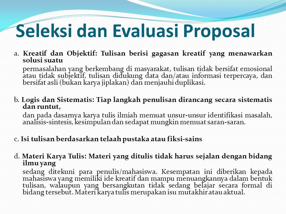 Seleksi dan Evaluasi Proposal a. Kreatif dan Objektif: Tulisan berisi gagasan kreatif yang menawarkan solusi suatu permasalahan yang berkembang di mas