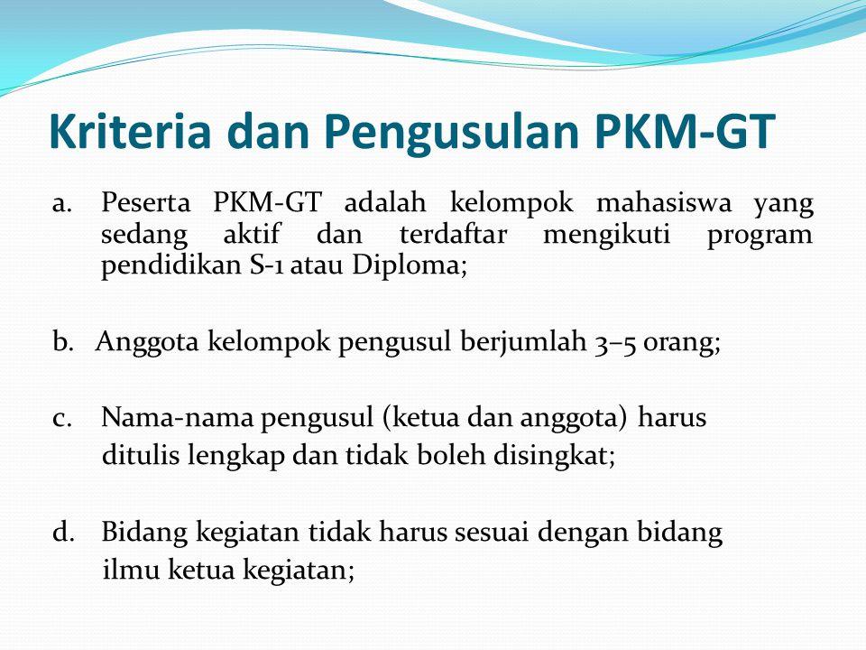 Kriteria dan Pengusulan PKM-GT a.Peserta PKM-GT adalah kelompok mahasiswa yang sedang aktif dan terdaftar mengikuti program pendidikan S-1 atau Diplom