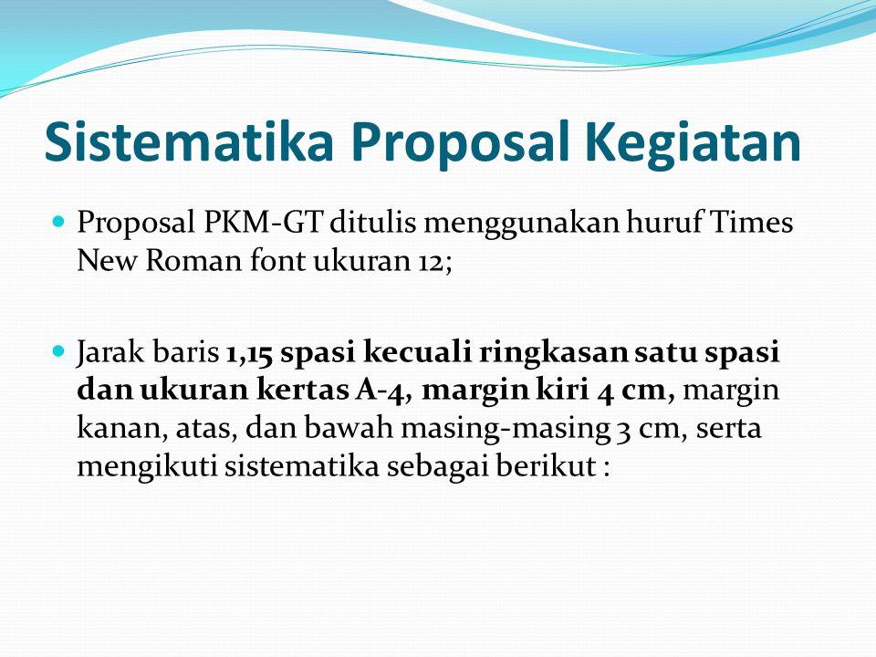 Sistematika Proposal Kegiatan Proposal PKM-GT ditulis menggunakan huruf Times New Roman font ukuran 12; Jarak baris 1,15 spasi kecuali ringkasan satu