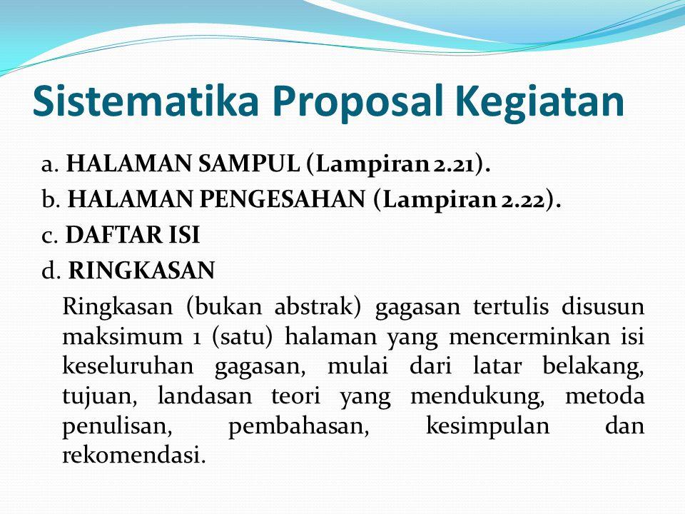 Sistematika Proposal Kegiatan a. HALAMAN SAMPUL (Lampiran 2.21). b. HALAMAN PENGESAHAN (Lampiran 2.22). c. DAFTAR ISI d. RINGKASAN Ringkasan (bukan ab