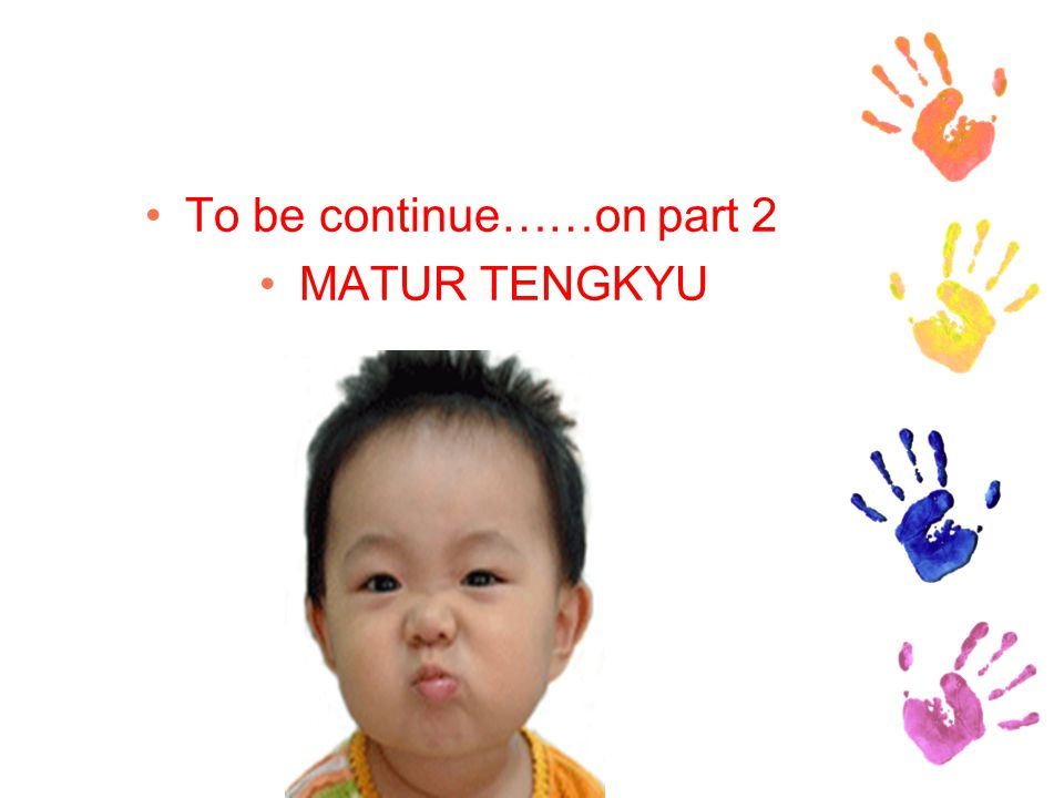 To be continue……on part 2 MATUR TENGKYU