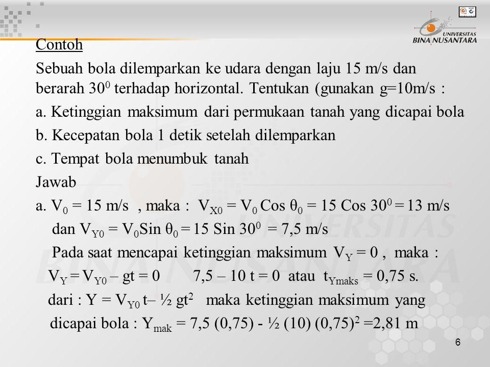 7 b.V X =V X0 = 13 m/s, V Y = V Y0 -gt = 7,5 – 10(1)= - 2,5m/s V = i V X + j V Y = i 13 - j 2,5 c.
