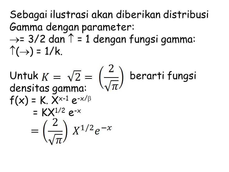 Sebagai ilustrasi akan diberikan distribusi Gamma dengan parameter:  = 3/2 dan  = 1 dengan fungsi gamma:  (  ) = 1/k. Untuk berarti fungsi densita