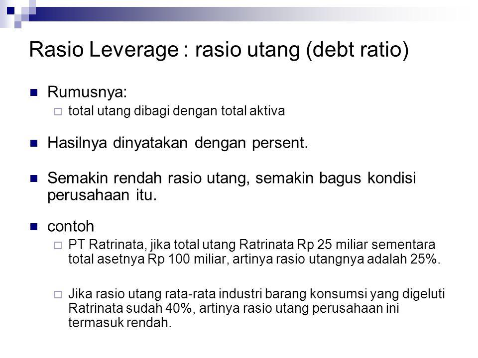 Rasio Leverage : rasio utang (debt ratio) Rumusnya:  total utang dibagi dengan total aktiva Hasilnya dinyatakan dengan persent. Semakin rendah rasio