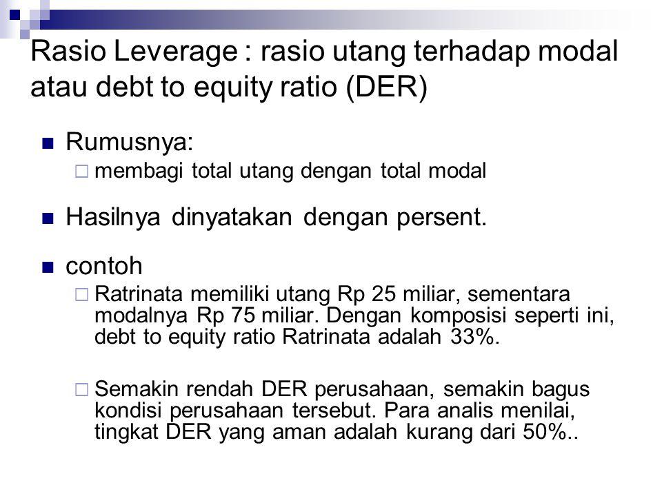 Rasio Leverage : rasio utang terhadap modal atau debt to equity ratio (DER) Rumusnya:  membagi total utang dengan total modal Hasilnya dinyatakan den