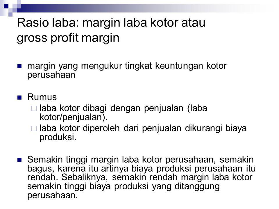 Rasio laba: margin laba kotor atau gross profit margin margin yang mengukur tingkat keuntungan kotor perusahaan Rumus  laba kotor dibagi dengan penju