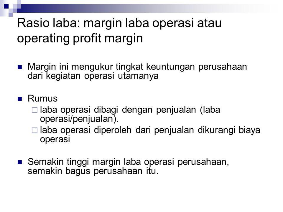 Rasio laba: margin laba operasi atau operating profit margin Margin ini mengukur tingkat keuntungan perusahaan dari kegiatan operasi utamanya Rumus 