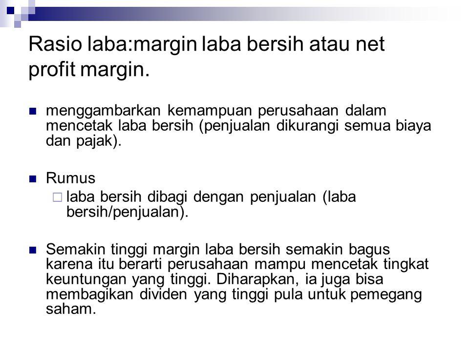 Rasio laba:margin laba bersih atau net profit margin. menggambarkan kemampuan perusahaan dalam mencetak laba bersih (penjualan dikurangi semua biaya d