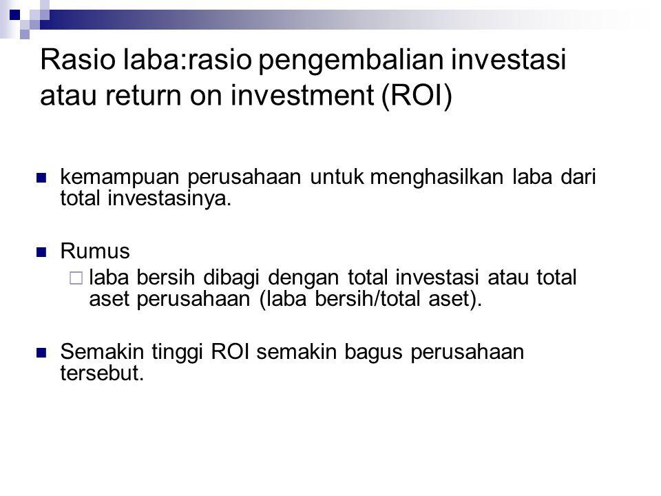 Rasio laba:rasio pengembalian investasi atau return on investment (ROI) kemampuan perusahaan untuk menghasilkan laba dari total investasinya. Rumus 