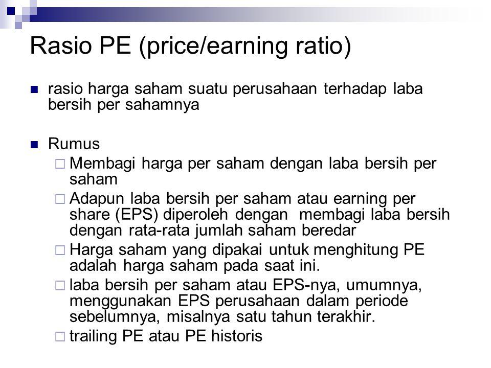 Rasio PE (price/earning ratio) rasio harga saham suatu perusahaan terhadap laba bersih per sahamnya Rumus  Membagi harga per saham dengan laba bersih
