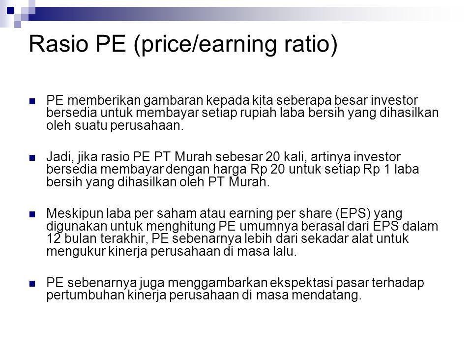 Rasio PE (price/earning ratio) PE memberikan gambaran kepada kita seberapa besar investor bersedia untuk membayar setiap rupiah laba bersih yang dihas
