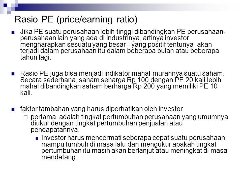 Rasio PE (price/earning ratio) Jika PE suatu perusahaan lebih tinggi dibandingkan PE perusahaan- perusahaan lain yang ada di industrinya, artinya inve