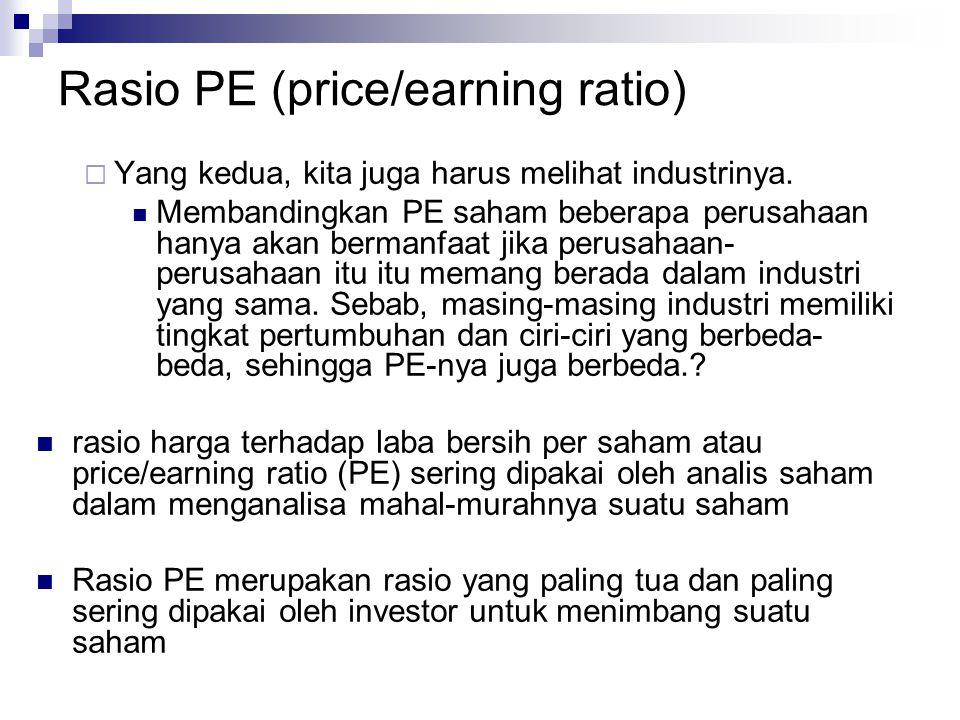 Rasio PE (price/earning ratio)  Yang kedua, kita juga harus melihat industrinya. Membandingkan PE saham beberapa perusahaan hanya akan bermanfaat jik